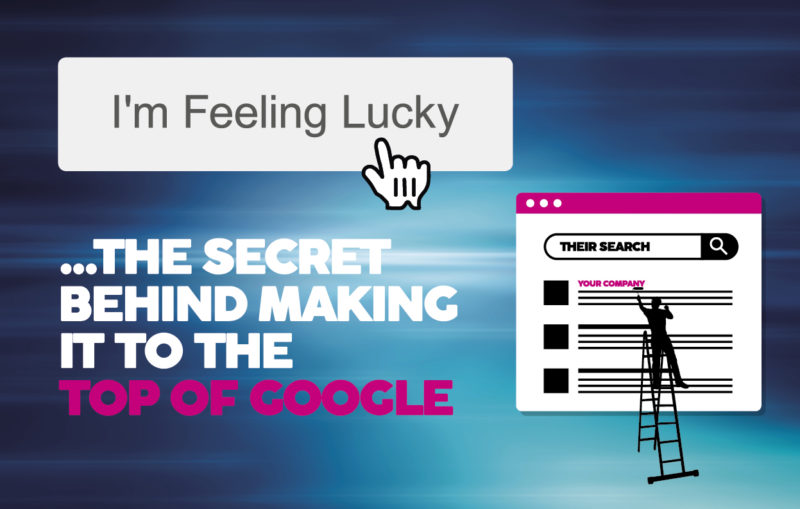 THE SECRET BEHIND MAKING IT TO THE TOP OF GOOGLE