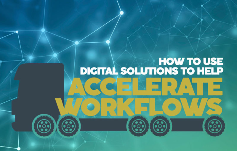 HOW TO USE DIGITAL SOLUTIONS TO HELP ACCELERATE WORKFLOWS