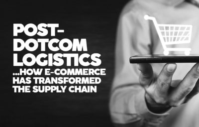 POST- DOTCOM LOGISTICS ...HOW E-COMMERCE HAS TRANSFORMED THE SUPPLY CHAIN